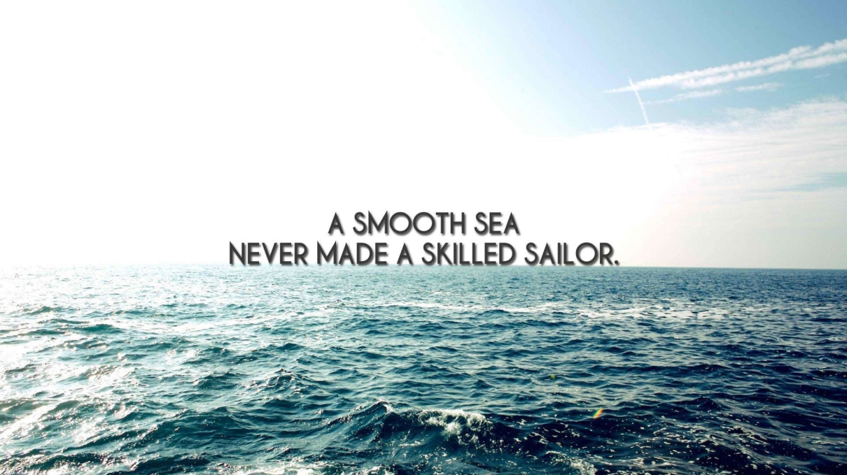 a-smooth-sea-never-made-a-skilled-sailor.jpg